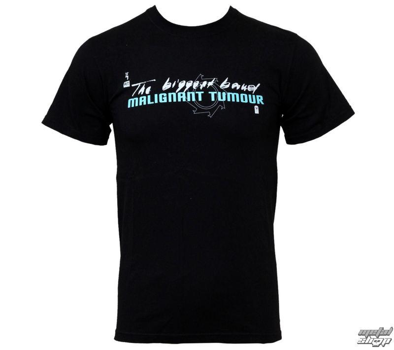 tričko pánske Malignant Tumour - The Biggest Band