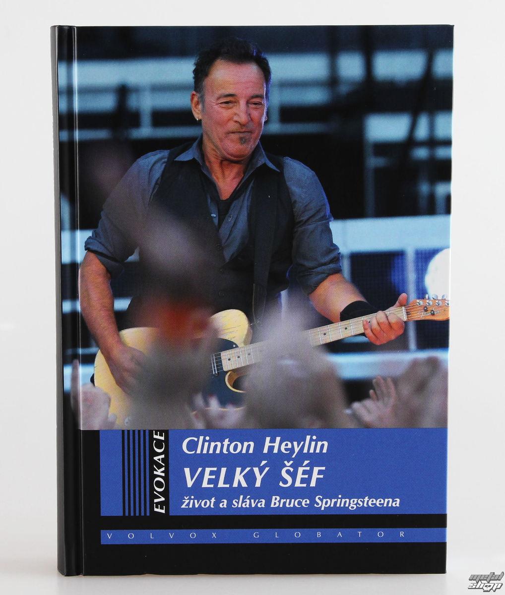 kniha Veľký šéf - život a sláva Bruce Springsteena - Clinton Heylin