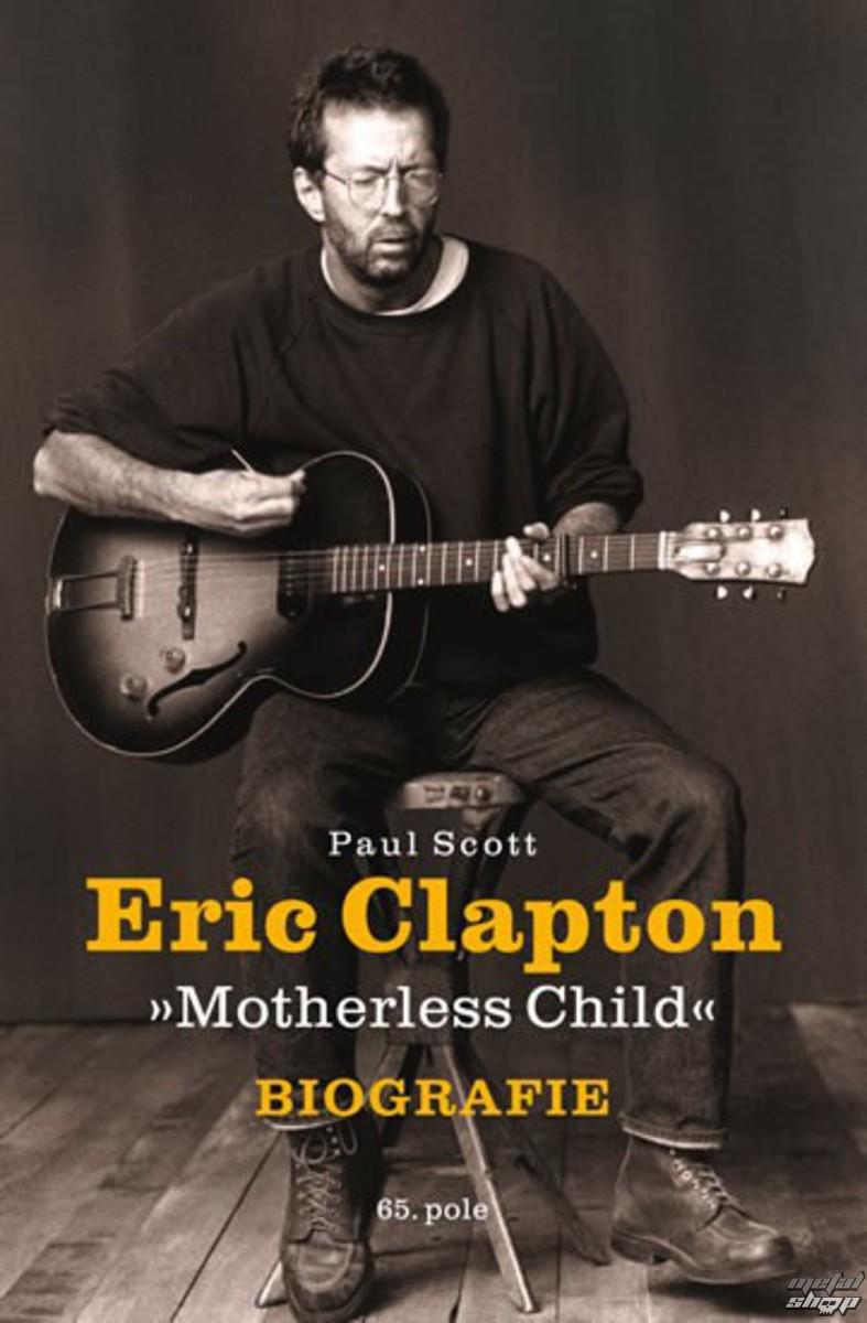 kniha Eric Clapton - Motherless Child - biografie - Paul Scott - KOS001