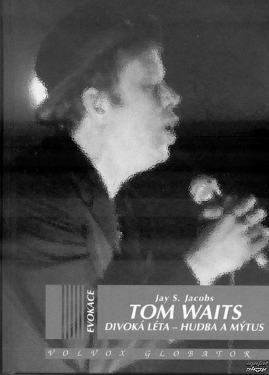 kniha Tom Waits - Divoká léta - Hudba a mýtus - Jay S. Sascha Jacobs - VOL032