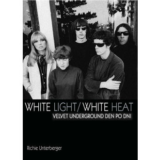 kniha Velvet Underground - White Light / White Heat - Richie Unterberger