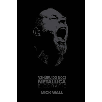 kniha Metallica - Vzhůru do noci - Mick Wall